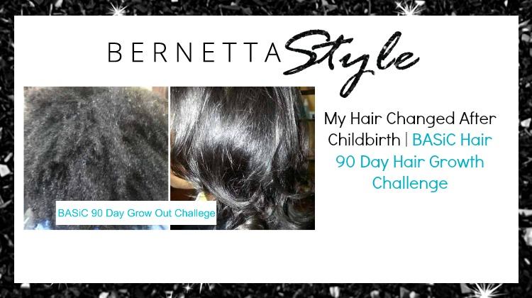My Hair Changed After Childbirth Basic Hair 90 Day Hair Growth
